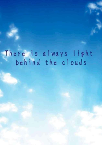 There Is Always Light Behind The Clouds